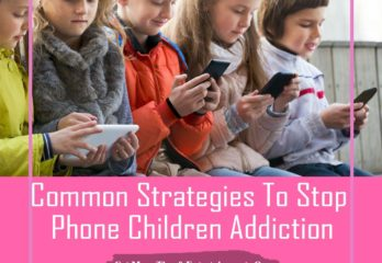 Common Strategies Stop Phone Children Addiction (2)